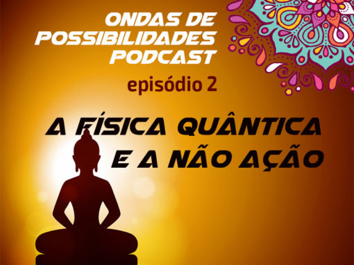 Ondas de Possibilidades Podcast – Episódio 2