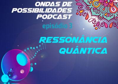 Ondas de Possibilidades Podcast – Episódio 3