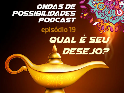 Ondas de Possibilidades Podcast – Episódio 19