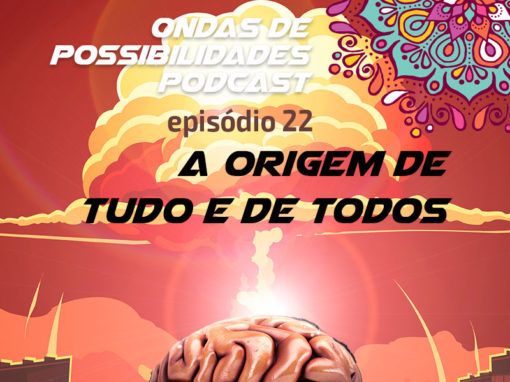 Ondas de Possibilidades Podcast – Episódio 22