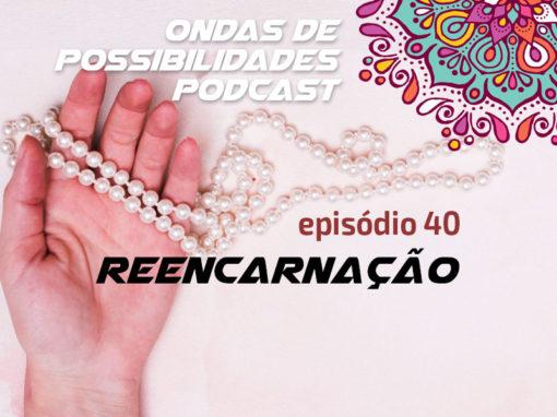 Ondas de Possibilidades Podcast – Episódio 40