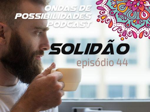 Ondas de Possibilidades Podcast – Episódio 44