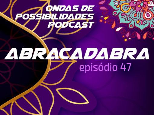 Ondas de Possibilidades Podcast – Episódio 47