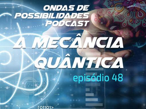 Ondas de Possibilidades Podcast – Episódio 48