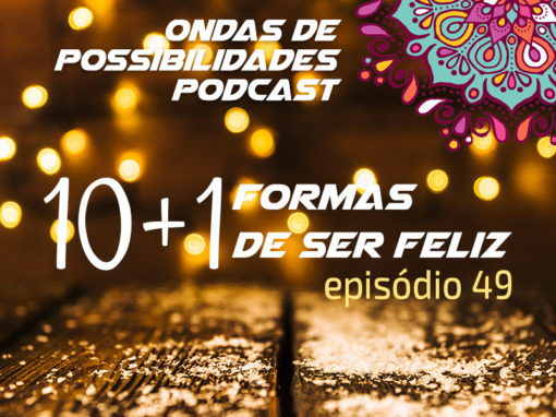 Ondas de Possibilidades Podcast – Episódio 49