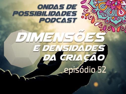 Ondas de Possibilidades Podcast – Episódio 52