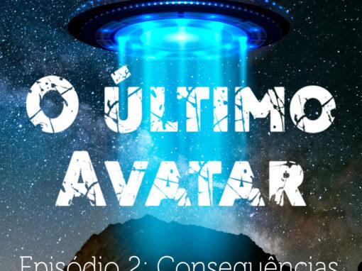 O último Avatar / Episódio 2: Consequências