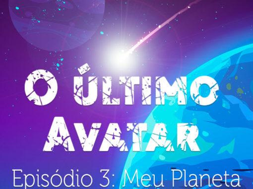 O último Avatar / Episódio 3: Meu Planeta