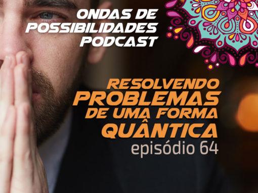 Ondas de Possibilidades Podcast – Episódio 64