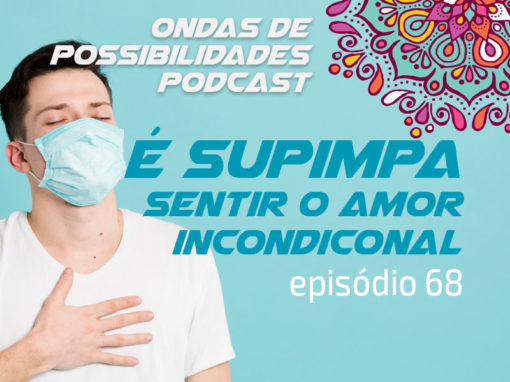 Ondas de Possibilidades Podcast – Episódio 68