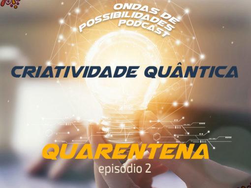 A Quarentena – Episódio 2: Criatividade Quântica