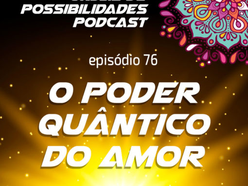Ondas de Possibilidades Podcast – Episódio 76