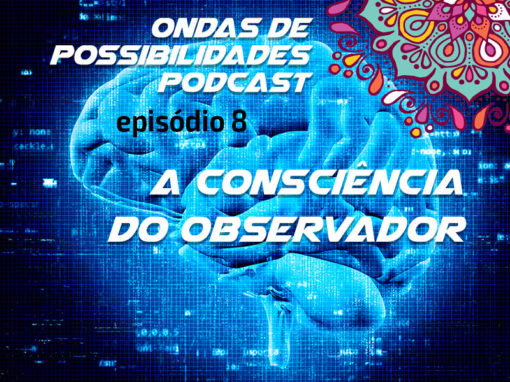 Ondas de Possibilidades Podcast – Episódio 8