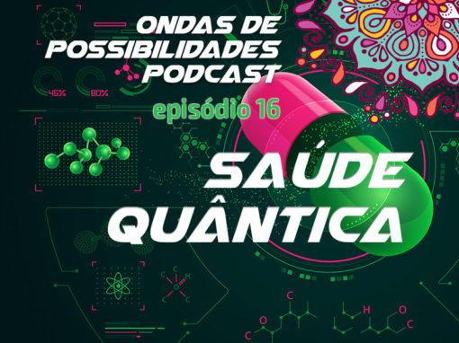 Ondas de Possibilidades Podcast – Episódio 16