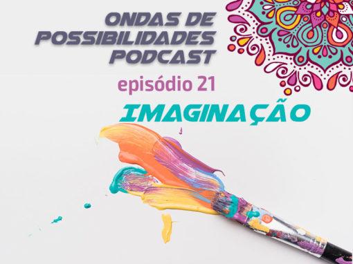 Ondas de Possibilidades Podcast – Episódio 21