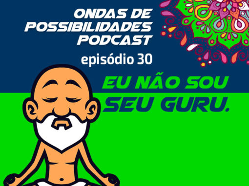 Ondas de Possibilidades Podcast – Episódio 30