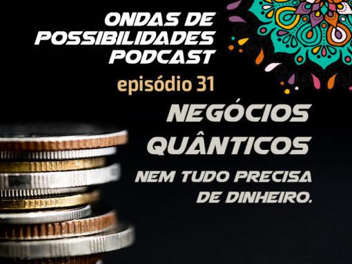 Ondas de Possibilidades Podcast – Episódio 31