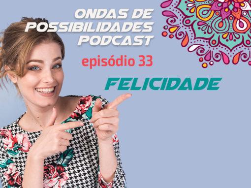 Ondas de Possibilidades Podcast – Episódio 33