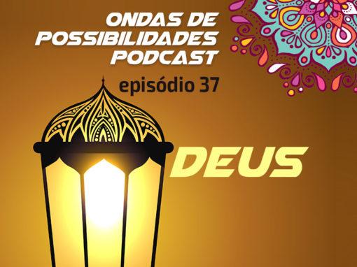 Ondas de Possibilidades Podcast – Episódio 37