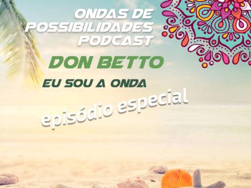 Ondas de Possibilidades Podcast – Episódio Especial com Don Betto