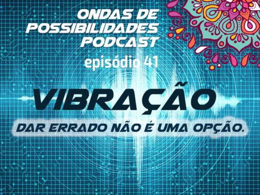 Ondas de Possibilidades Podcast – Episódio 41
