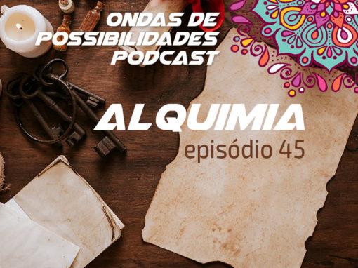 Ondas de Possibilidades Podcast – Episódio 45