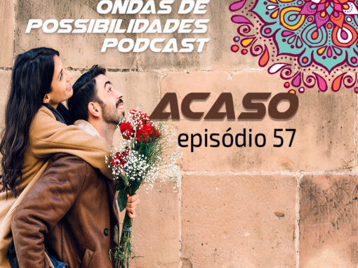 Ondas de Possibilidades Podcast – Episódio 57