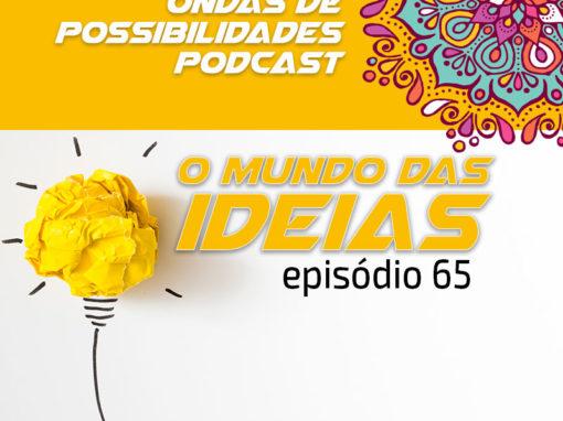 Ondas de Possibilidades Podcast – Episódio 65