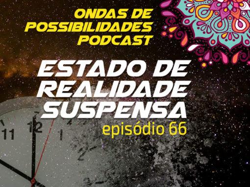 Ondas de Possibilidades Podcast – Episódio 66