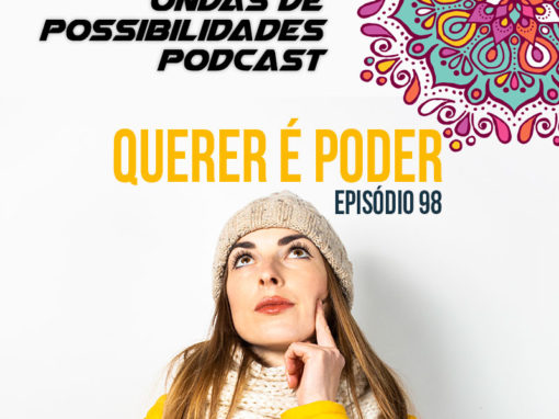 Ondas de Possibilidades Podcast – Episódio 98