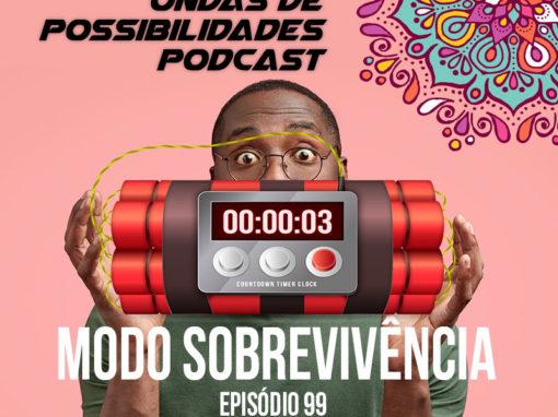 Ondas de Possibilidades Podcast – Episódio 99