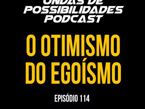 Ondas de Possibilidades Podcast – Episódio 114