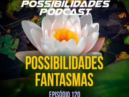 Ondas de Possibilidades Podcast – Episódio 120
