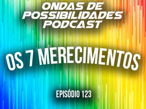 Ondas de Possibilidades Podcast – Episódio 123