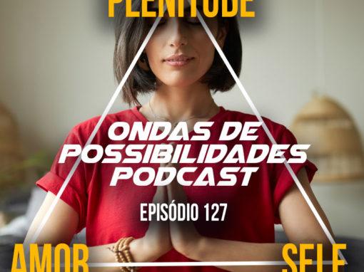 Ondas de Possibilidades Podcast – Episódio 127