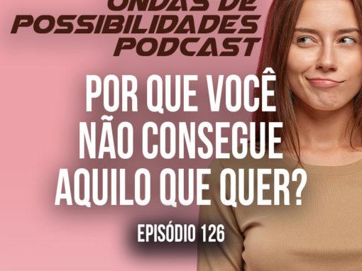 Ondas de Possibilidades Podcast – Episódio 126