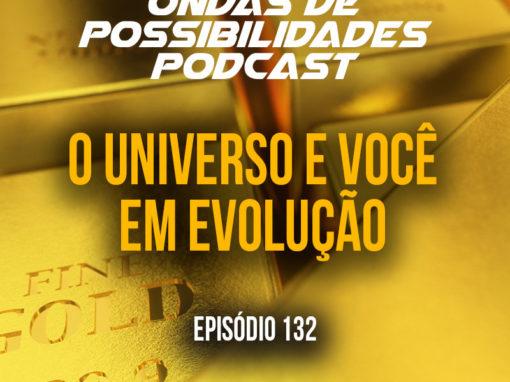 Ondas de Possibilidades Podcast – Episódio 132