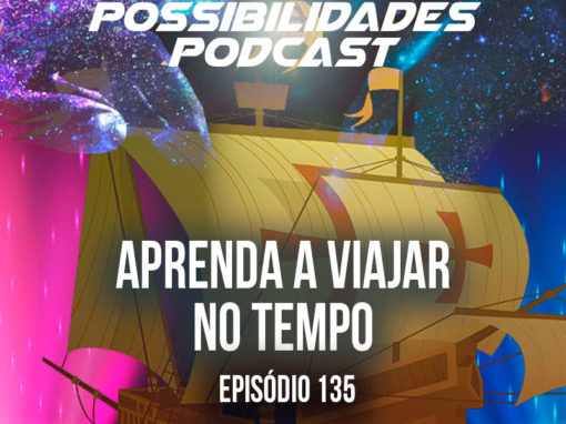 Ondas de Possibilidades Podcast – Episódio 135